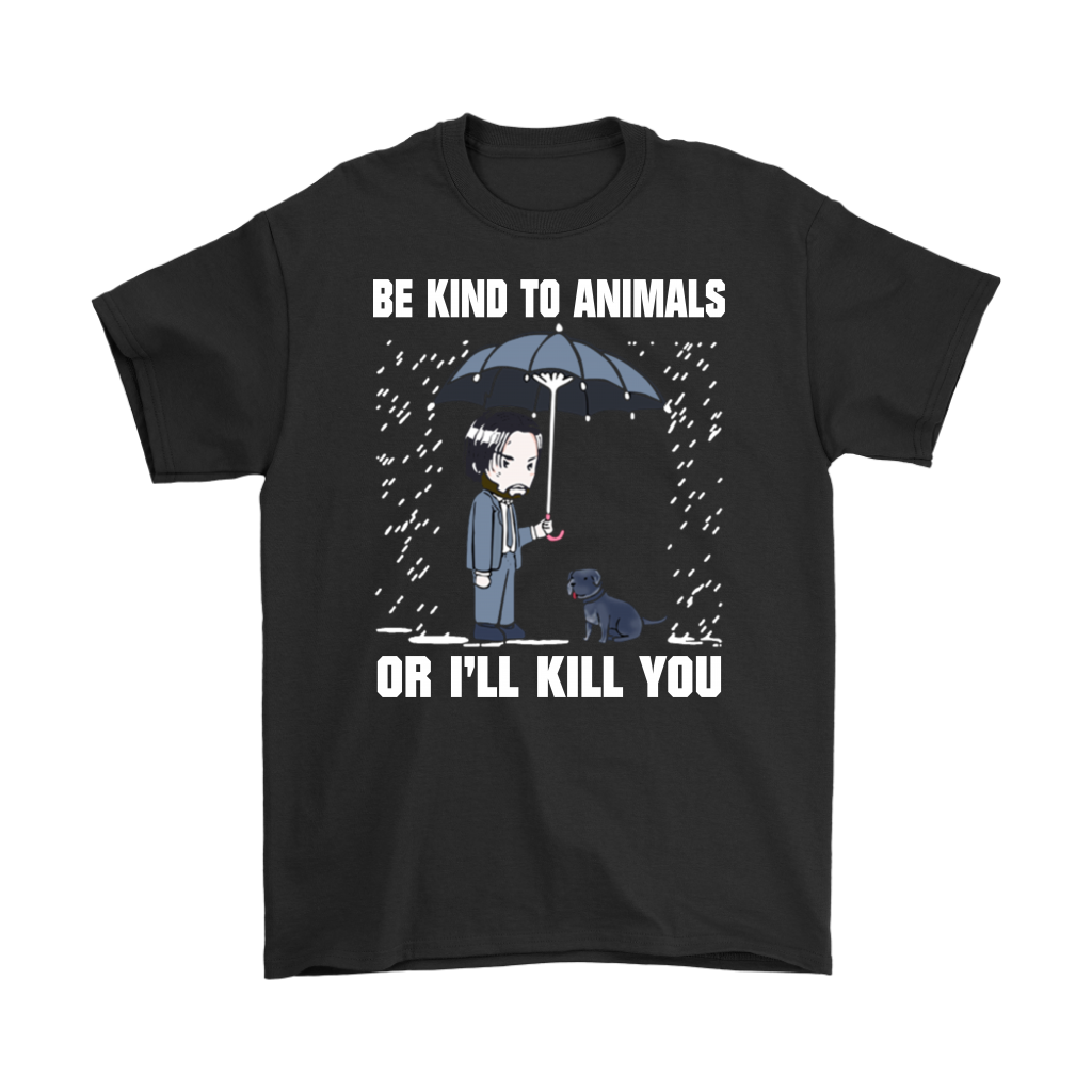 Be Kind To Animals or I'll Kill You T Shirt Funny