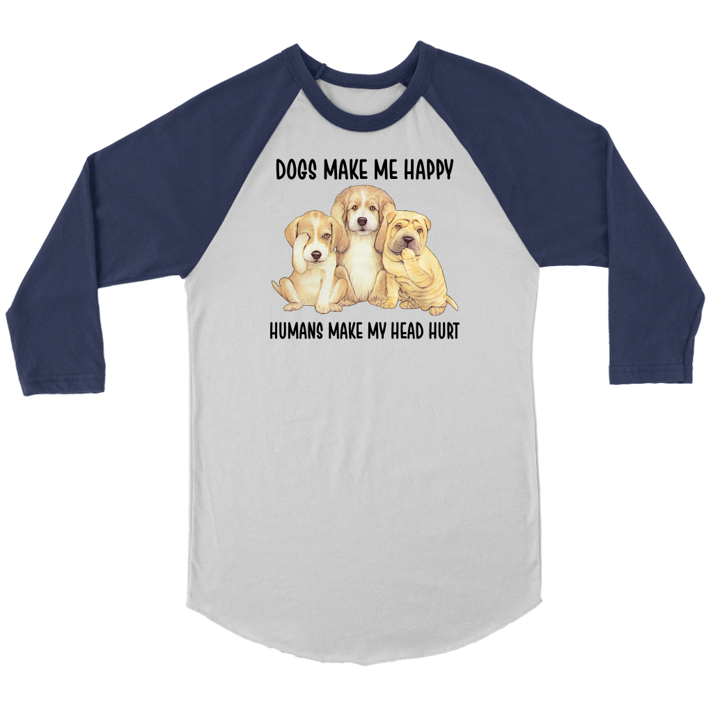 Dogs Make Me Happy Humans Make My Head Hurt shirt