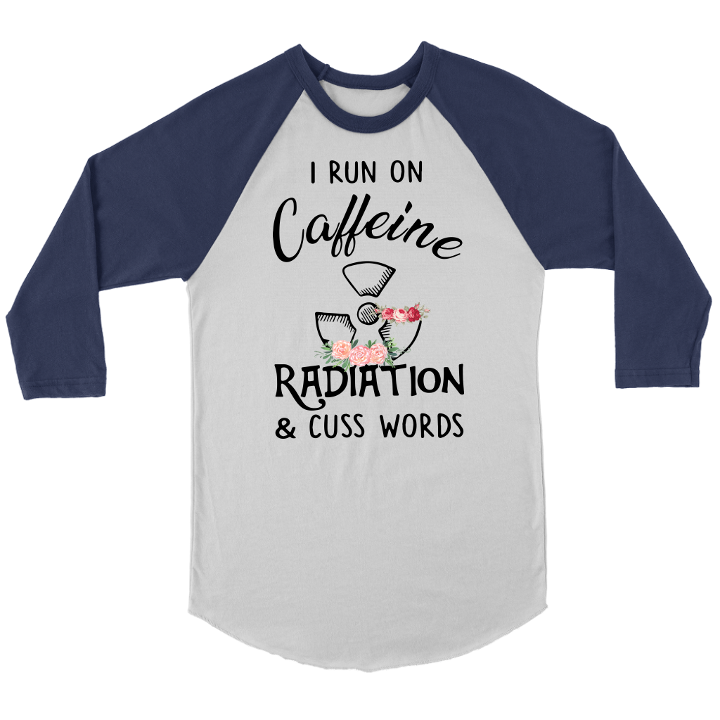 I Run On caffeine Radiation and Cuss Words Flower Funny shirt