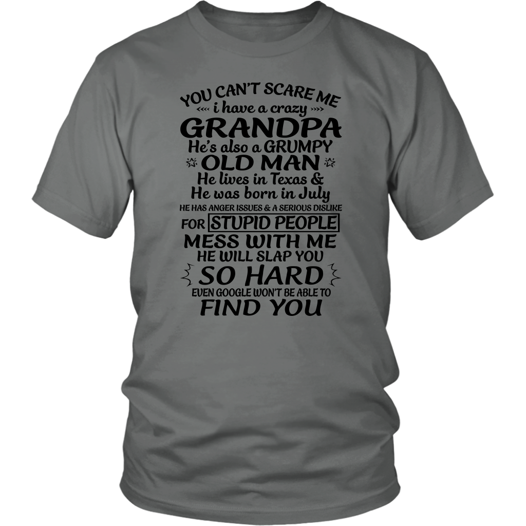You Can't Scare Me I Have a Crazy Grandpa He lives in Texas and He was born in July shirt
