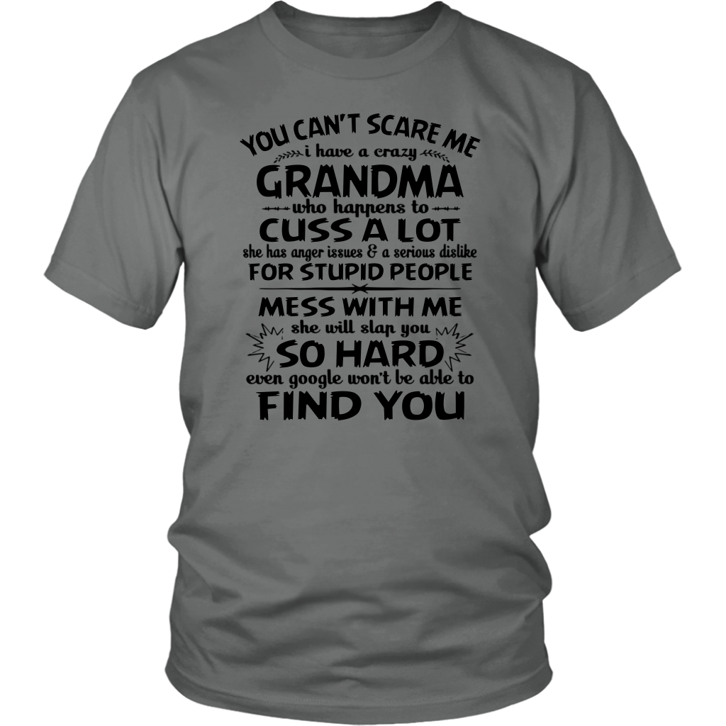 You Can't Scare Me I Have a Crazy Grandma Who Happens To Cuss a Lot Tshirt