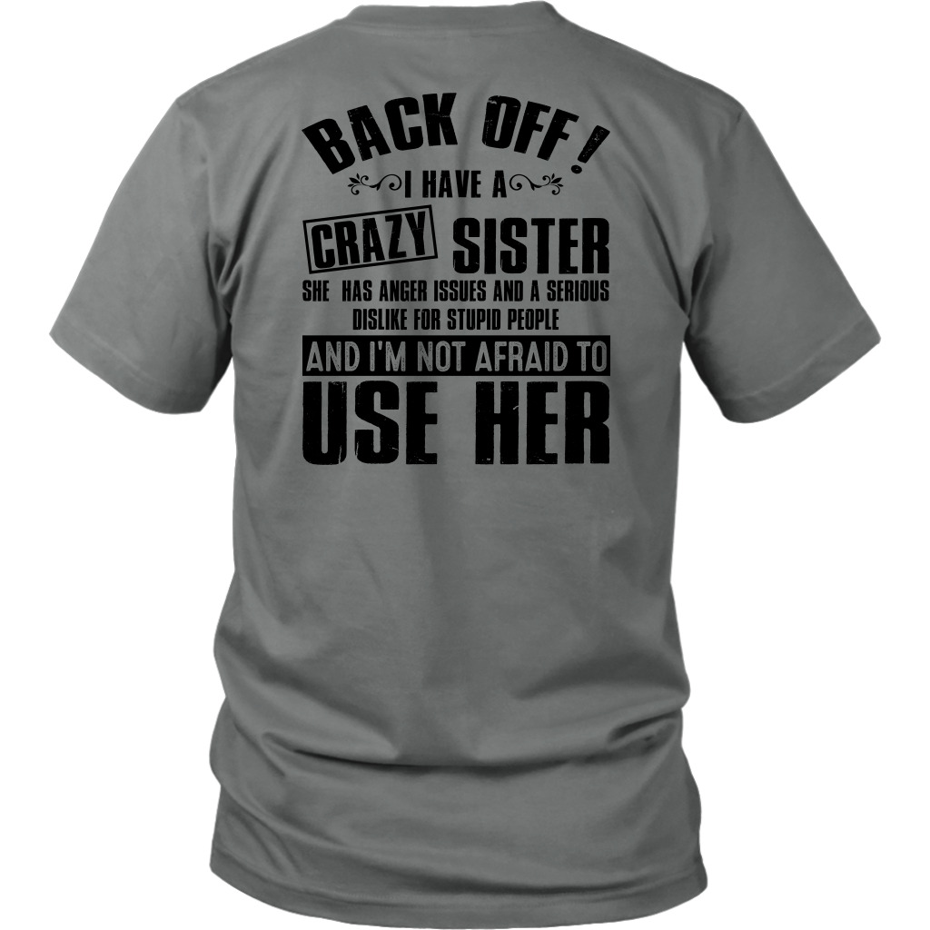 Back Off I Have A Crazy Sister And I'm Not Afraid To Use Her shirt back side