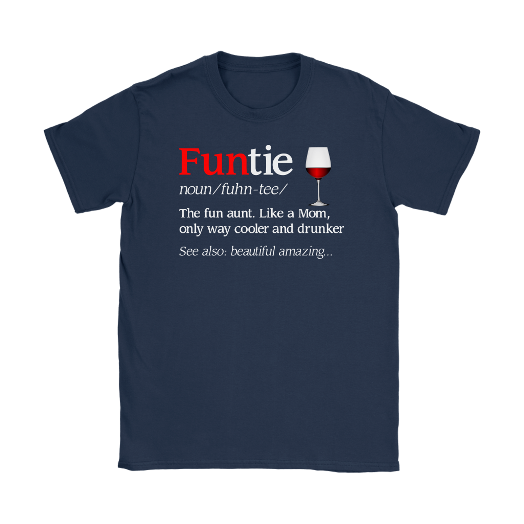 Funtie Definition The Fun Aunt Like A Mom Funny Wine shirt