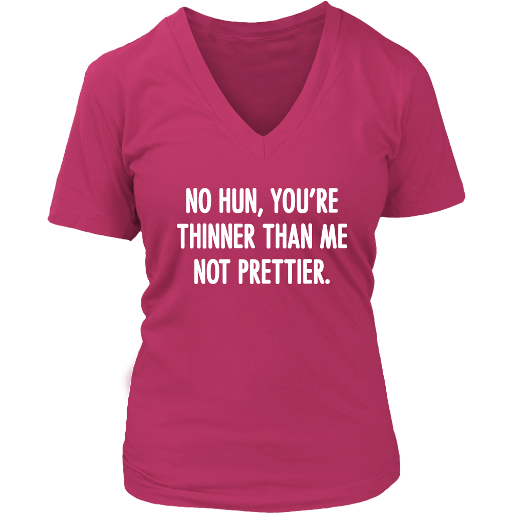 No Hun You're Thinner Than Me Not Prettier shirts Funny