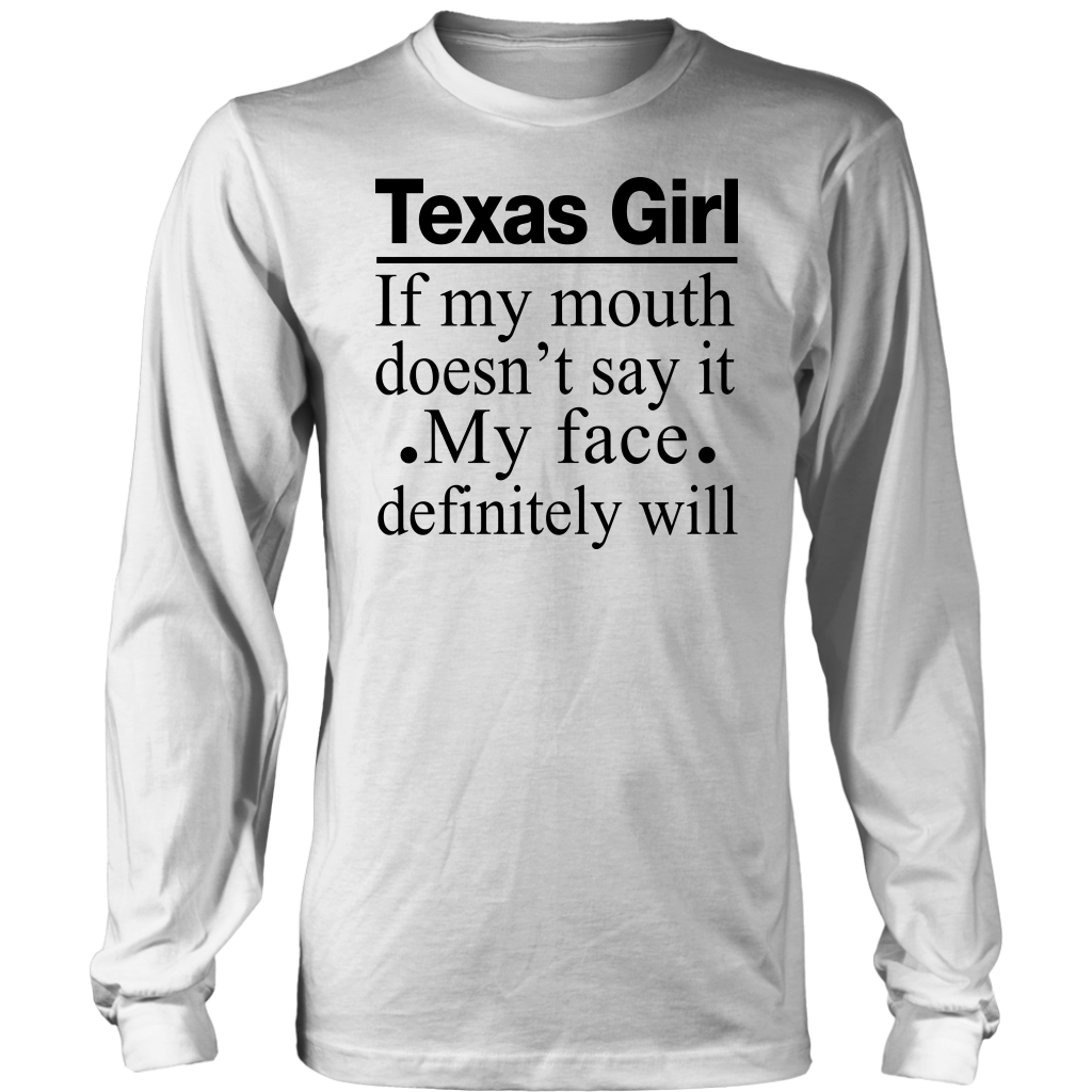 Texas Girl of my mouth doesn't say it my face definitely will shirt