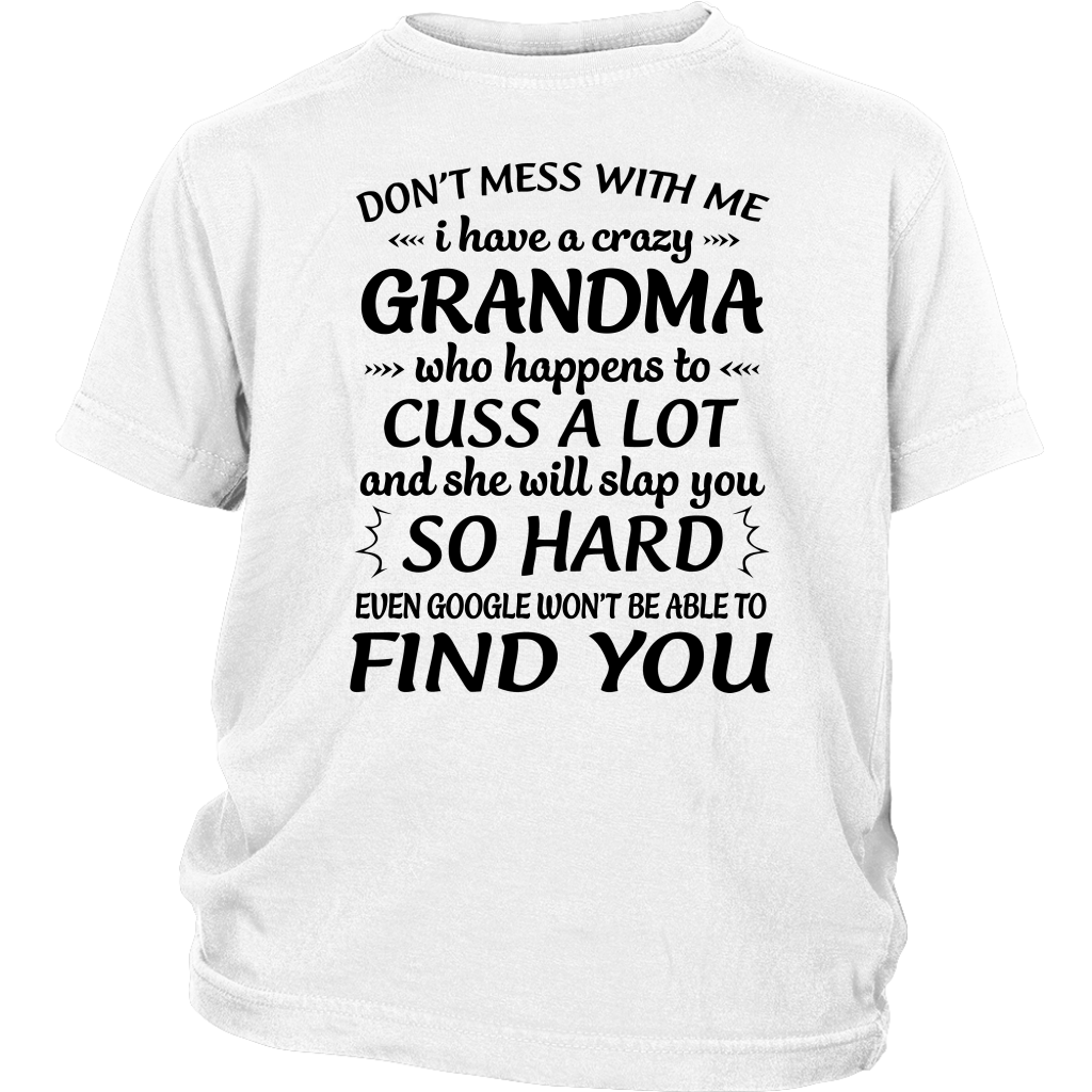 Don't Mess With Me My Grandma Is Crazy And She Will Slap You shirt