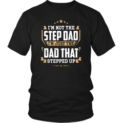 I'm Not The Step Dad I'm The Dad That Stepped Up shirt