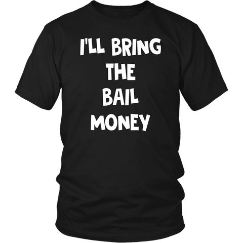 I'll Bring The Bail Money shirts