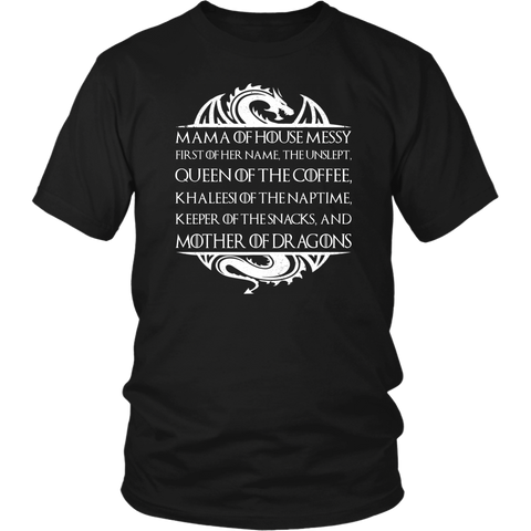 Mama of House Messy Mother of Dragons T Shirts