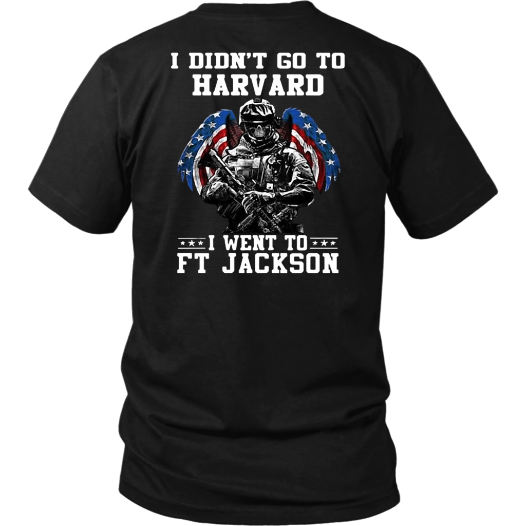I Didn't Go To Harvard I Went to FT Jackson Shirt