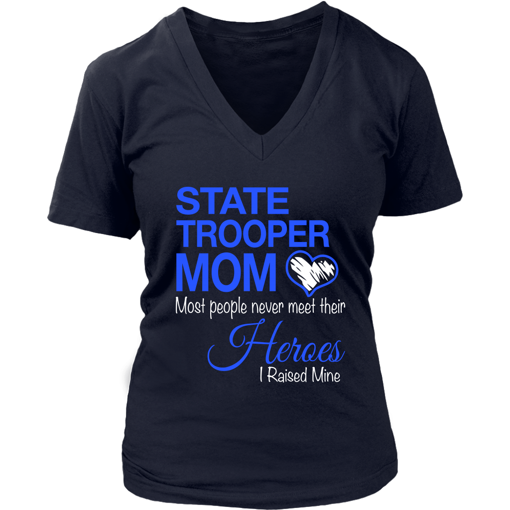 State Trooper Mom Most People Never Meet Their Heroes I Raised Mine shirt