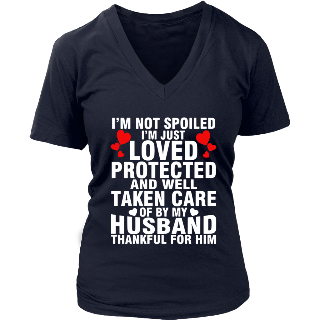 I'm Not Spoiled I'm Just Loved Protected And Well Taken Care My Husband shirt
