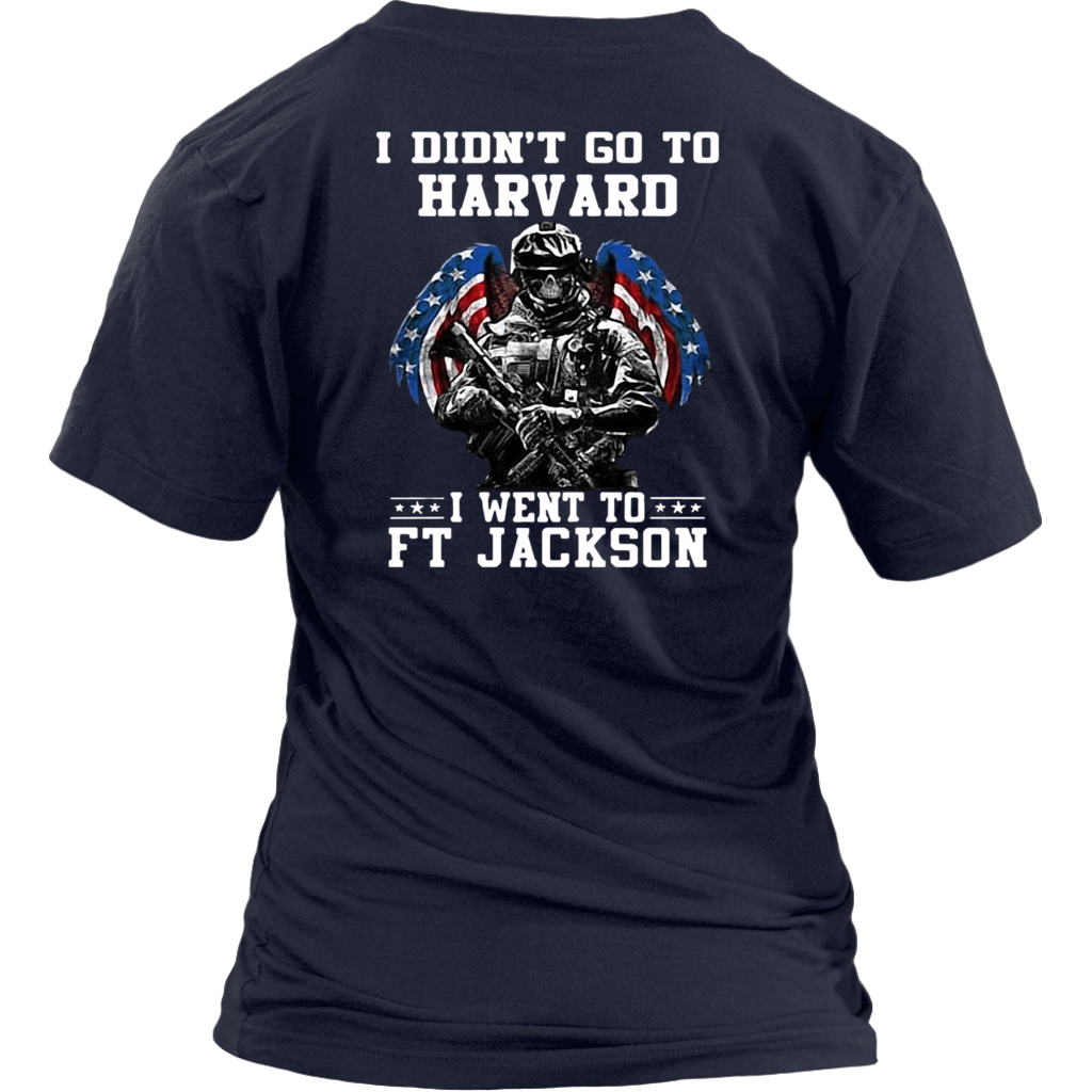 I Didn't Go To Harvard I Went to FT Jackson T-Shirt Back