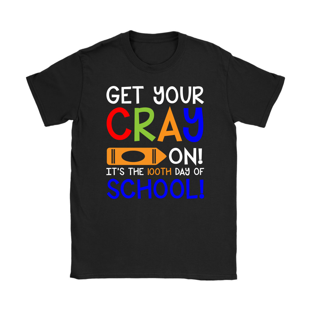 Get Your Cray On It's The 100th Day Of School T-shirt
