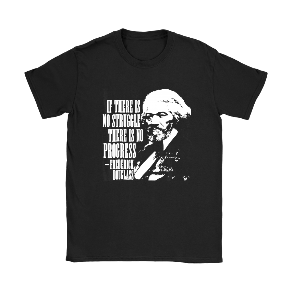 If There Is No Struggle There Is No Progress T Shirt