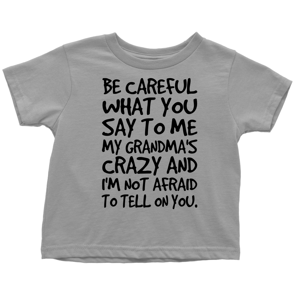 Be Careful What You say to me My Grandmas Crazy shirt
