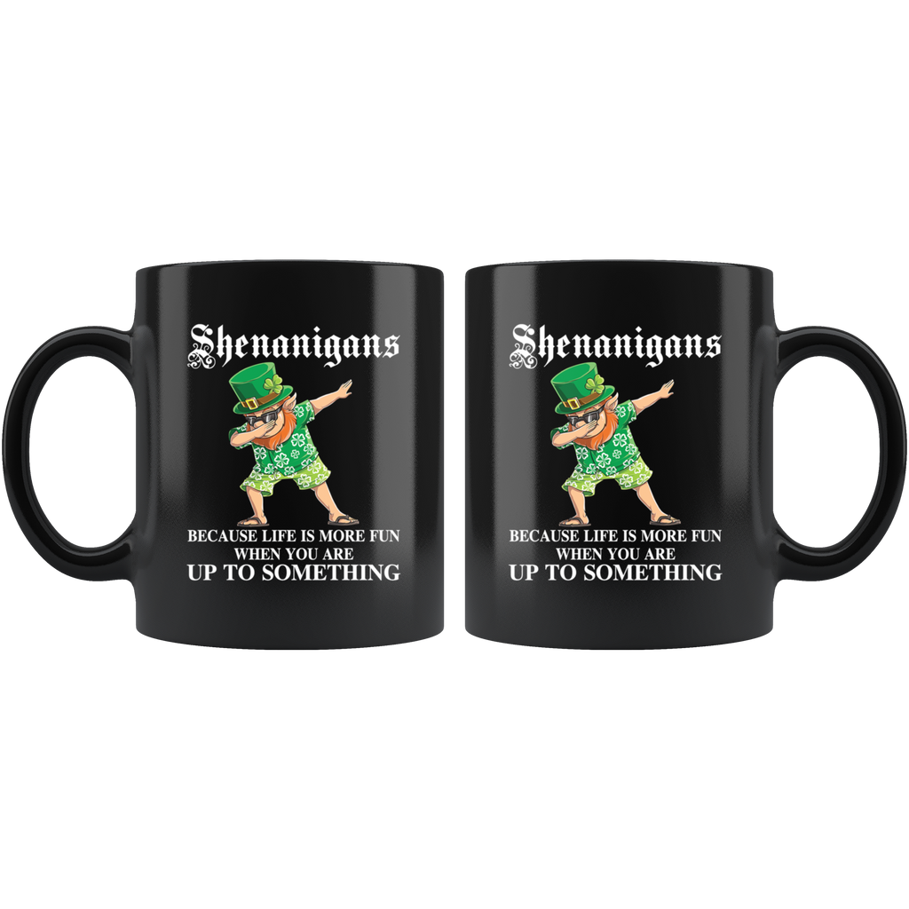 Shenanigans Because Life Is More Fun When You Are Up To Something Mug