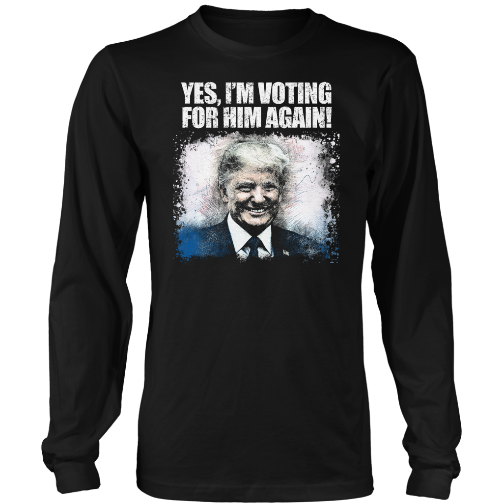 Vote Trump 2020 Yes I'm voting for him again shirt