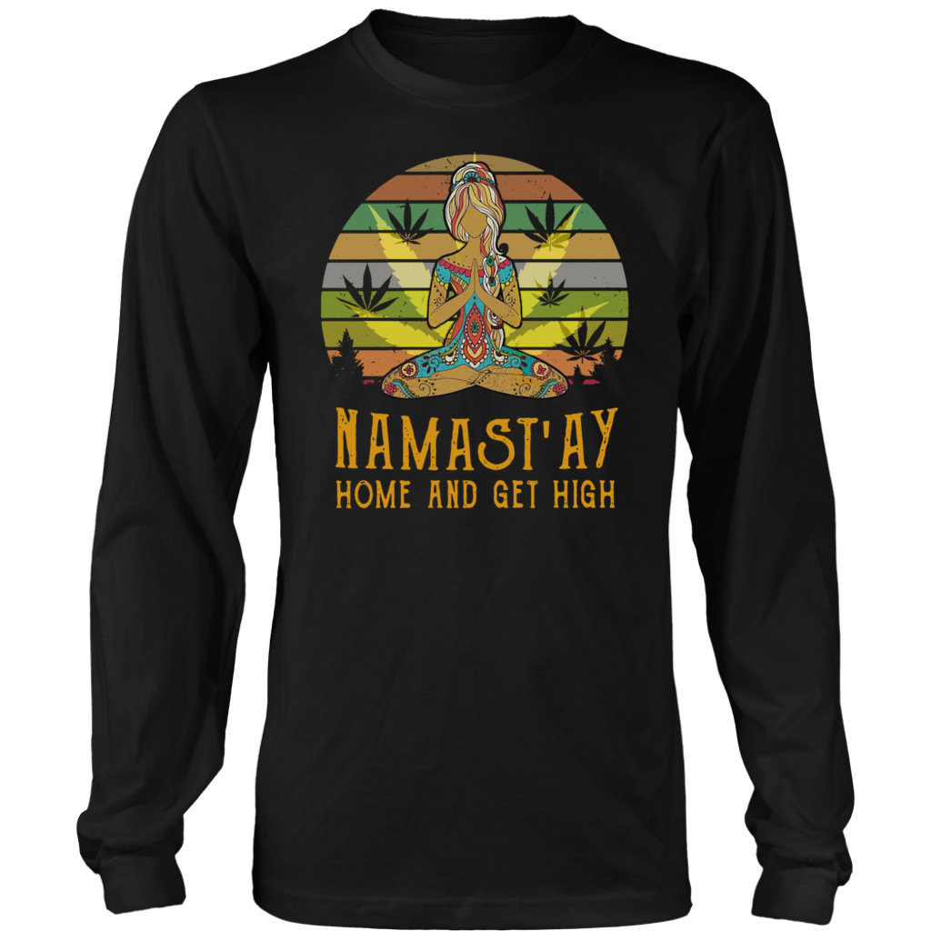 Namast'ay Home and Get High shirt