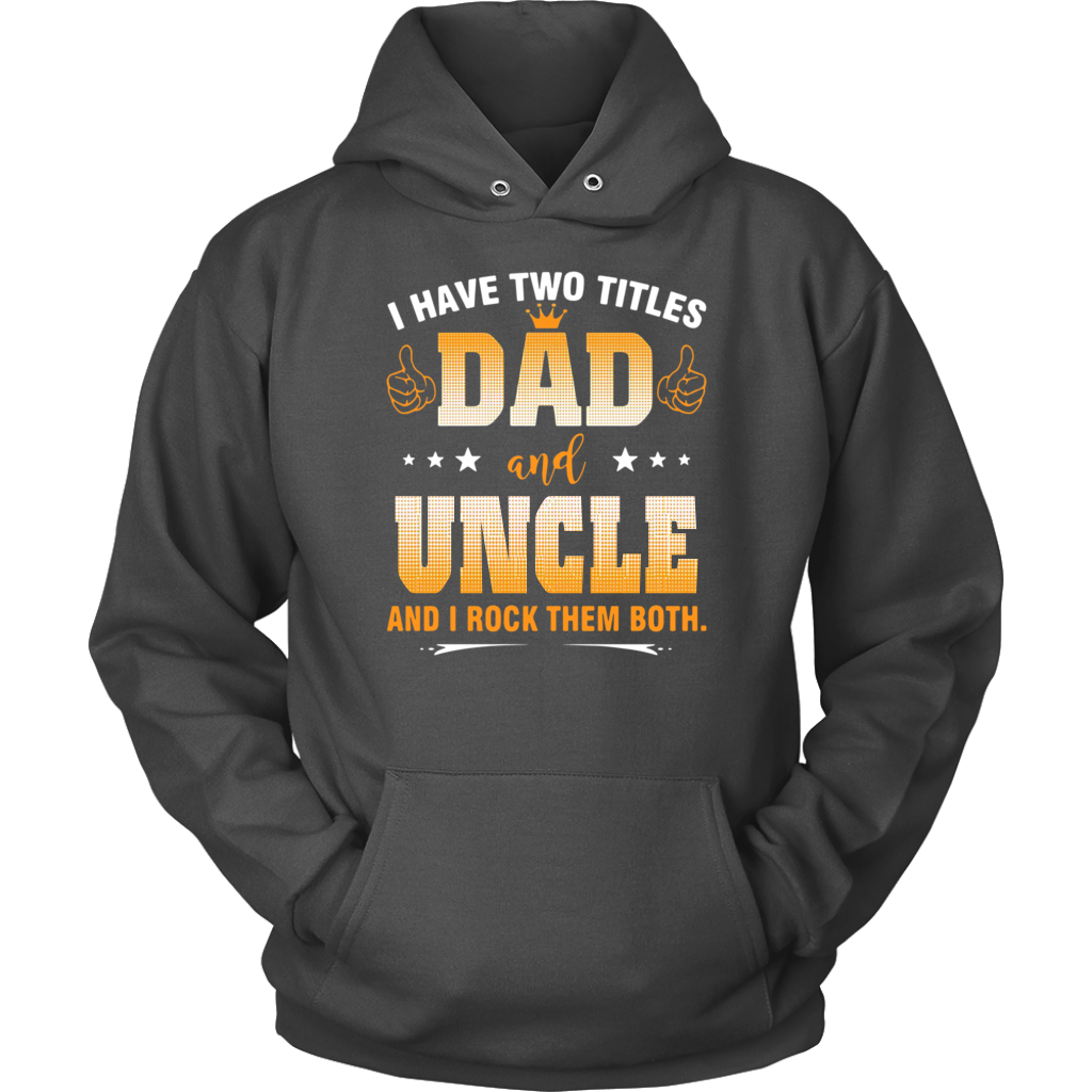 I have two titles Dad and Uncle and I rock them both shirt