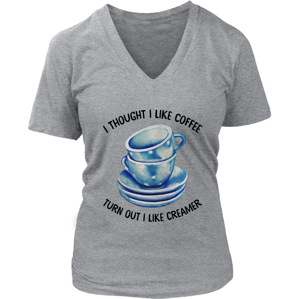 I thought i liked coffee turns out i like creamer shirt