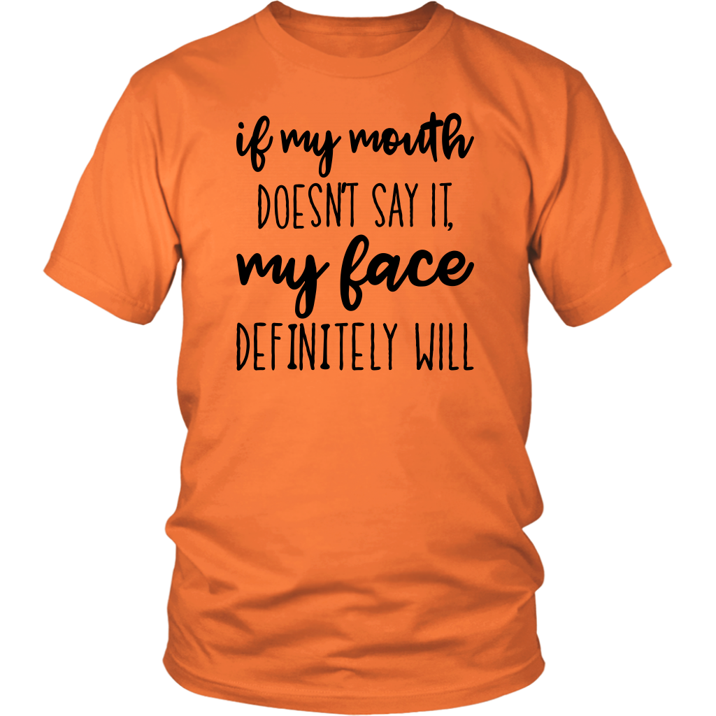 Funny Sarcastic If My Mouth Doesn't Say It My Face Definitely Will shirt