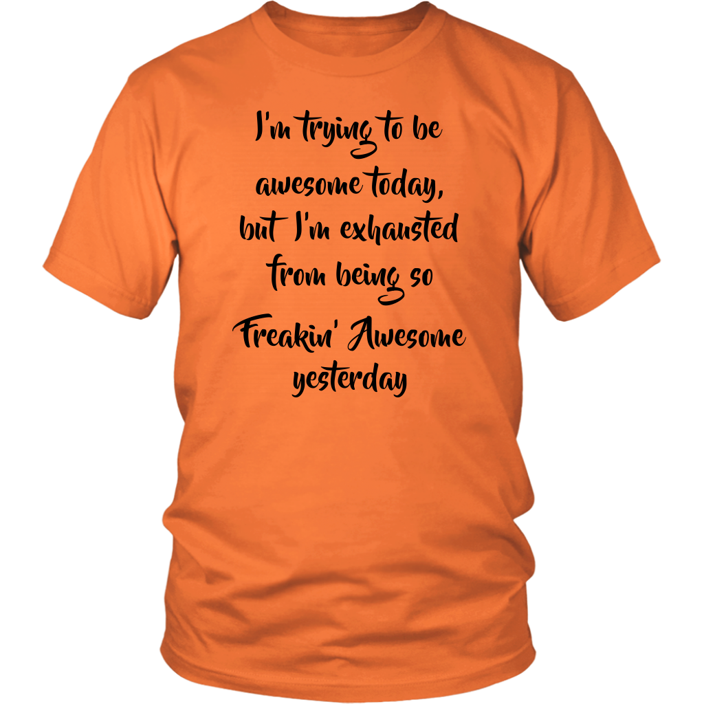 I'm Trying To Be Awesome Today shirts