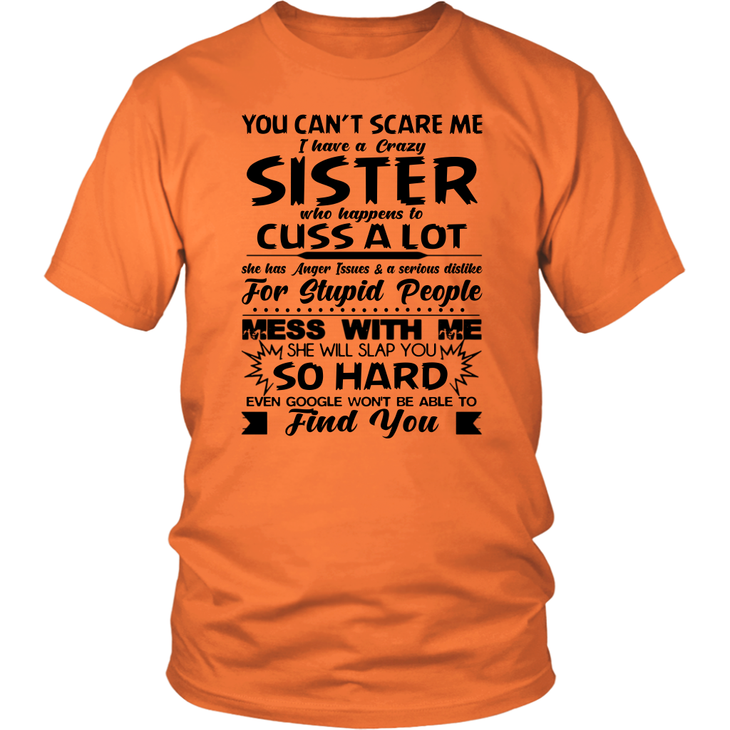 You Can't Scare Me I Have A Crazy Sister She has anger issues shirt