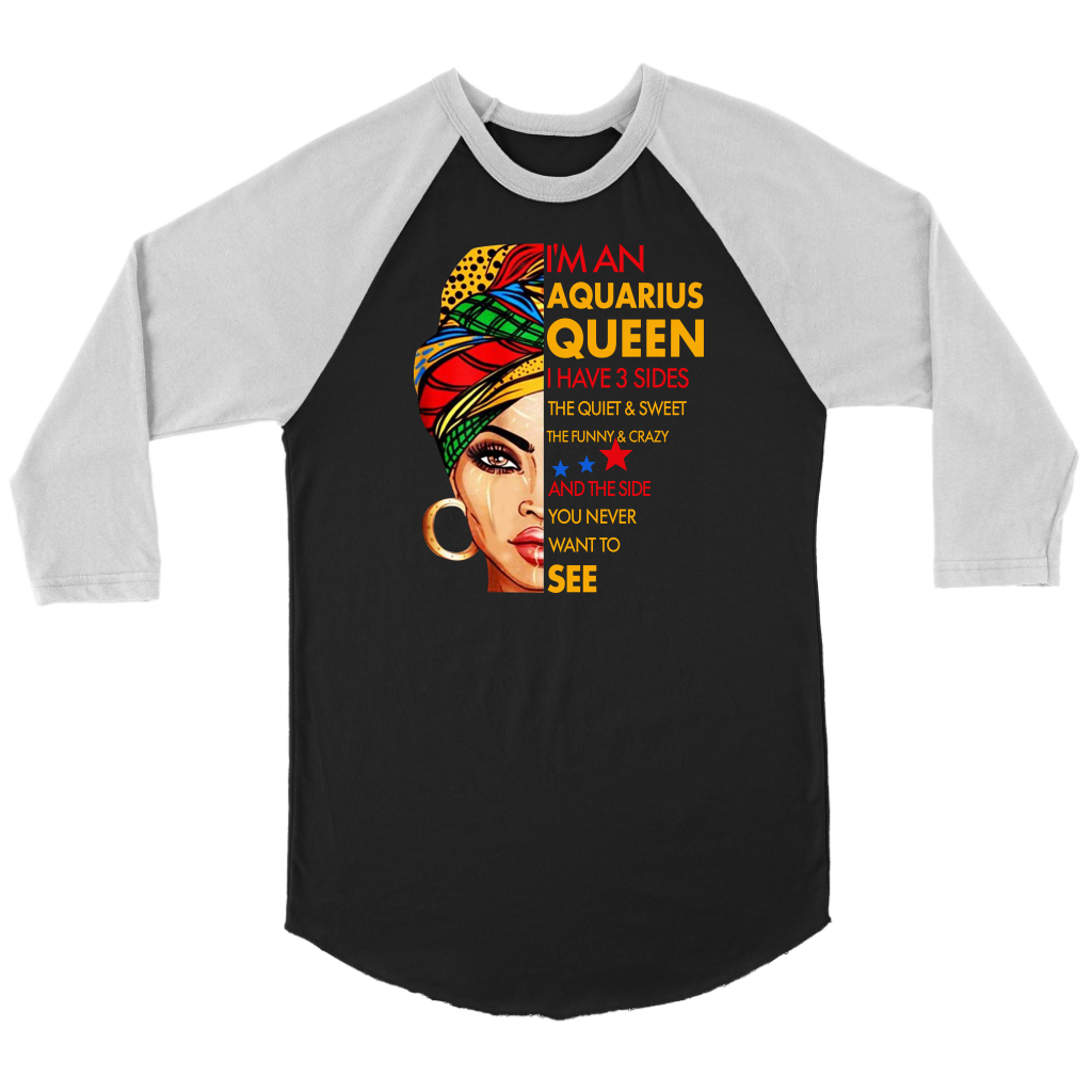 I'm An Aquarius Queen I Have 3 Sides Aquarius Zodiac Birthday Shirts
