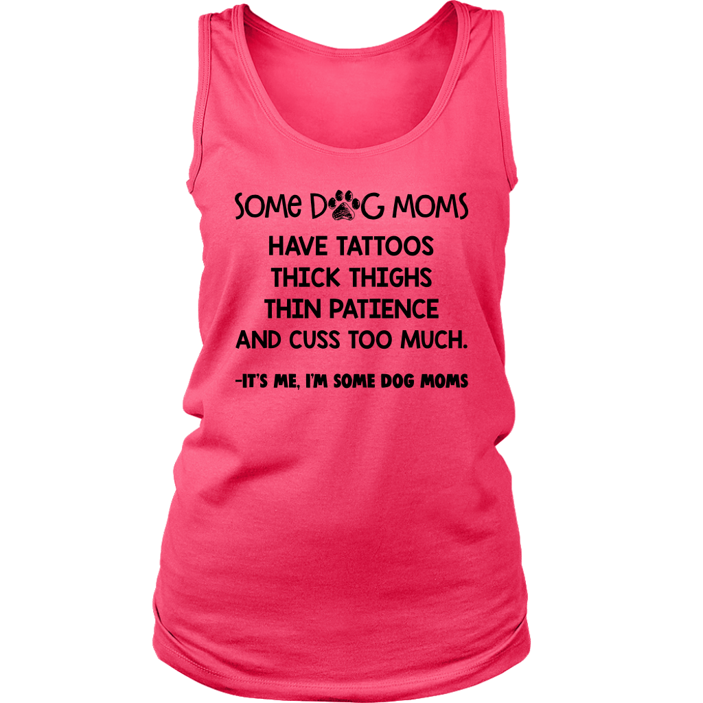Some Dog Moms have tattoos thick thighs thin patience and cuss to much shirt