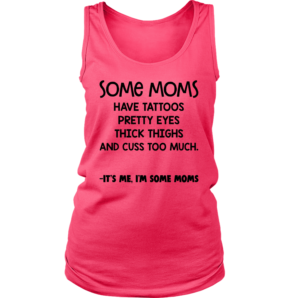 Some Moms Have Tattoos Pretty Eyes Thick Thighs and Cuss too much shirt