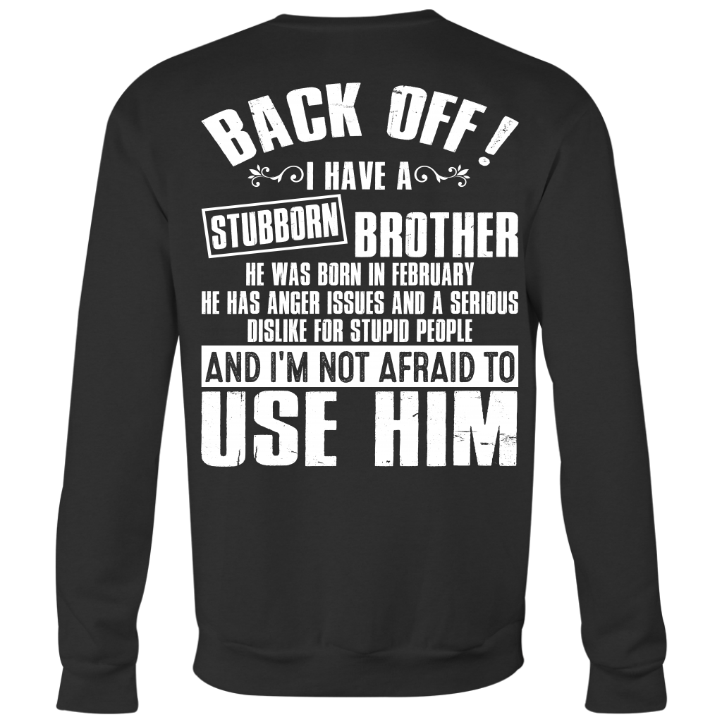 Back Off I Have a Stubborn Brother Born In February Birthday shirt back side