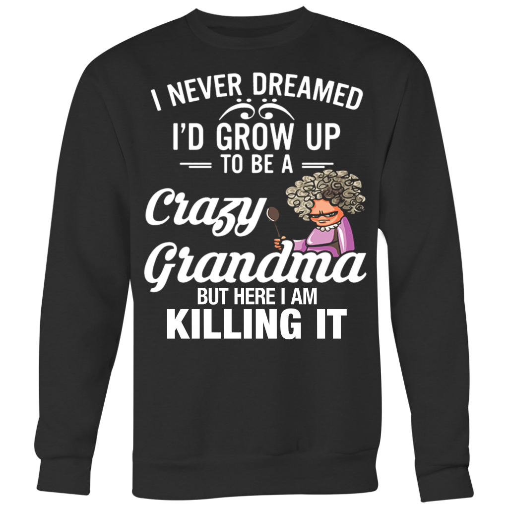 I Never Dreamed I'd Grow Up To Be a Crazy Grandma shirt