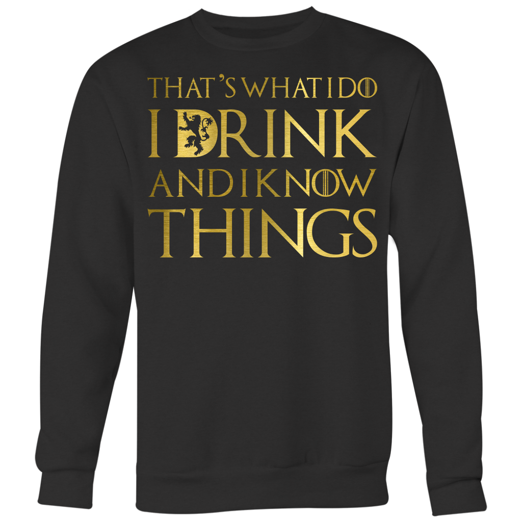 That's What I Do I Drink and I Know Things Tshirt