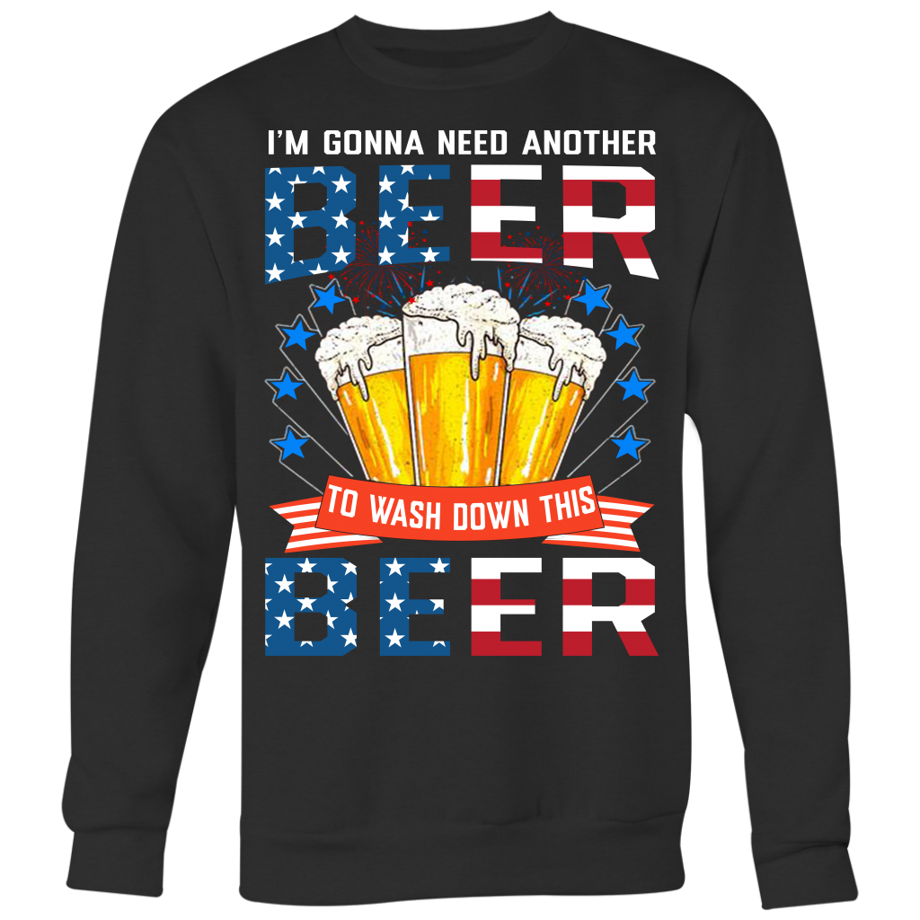 I Gonna Need Another Beer To Wash Down This Beer shirt