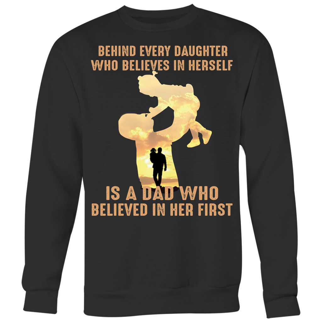 Behind every child who believes in himself is a dad who believed in her first shirt