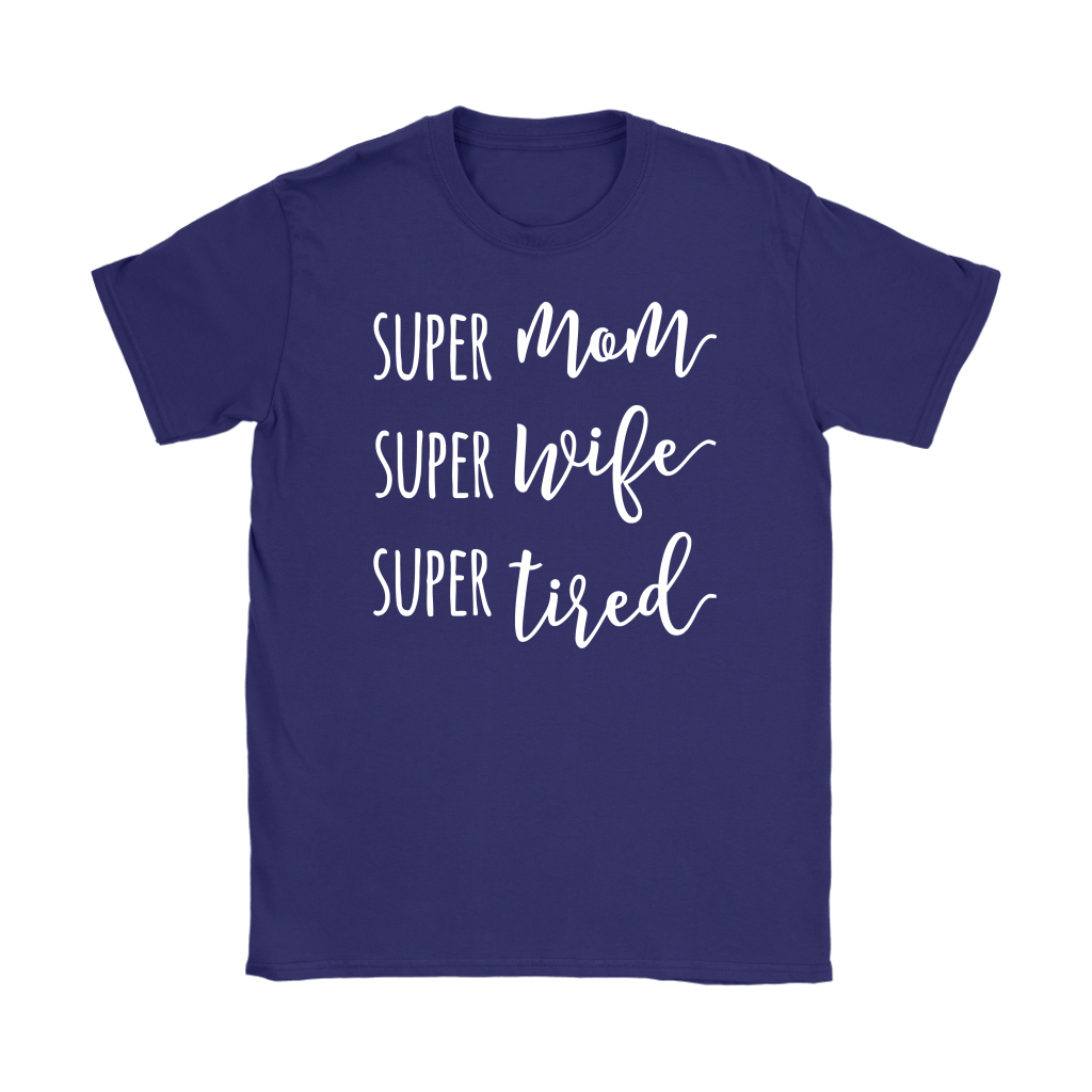 Super Mom Super Wife Super Tired shirt Mother