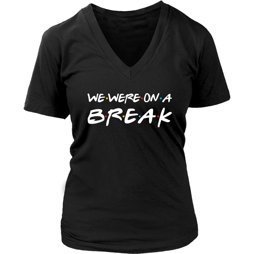 We Were On A Break T Shirt Friends Style