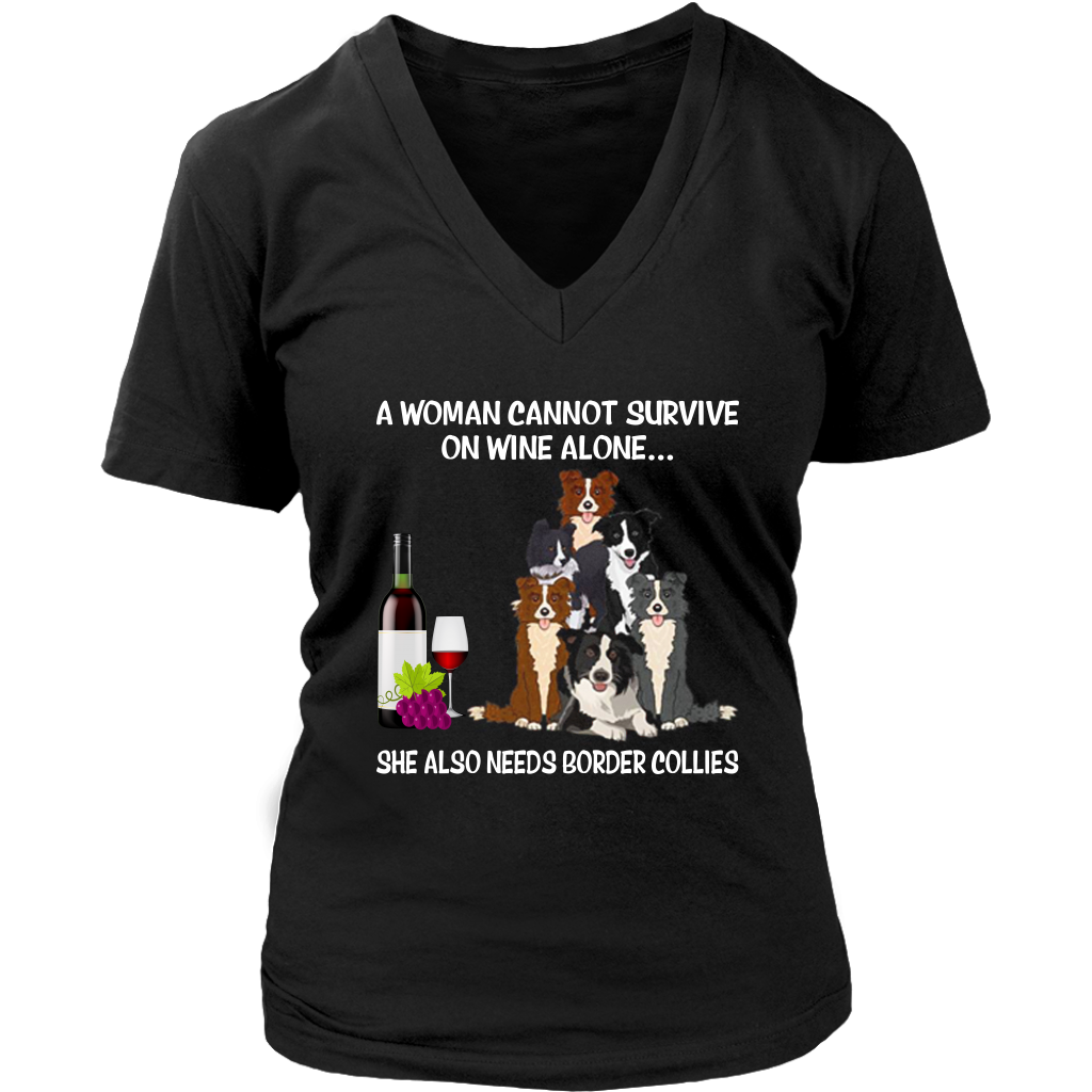 A Woman Cannot Survive on Wine Alone She Also Needs Border Collies shirt
