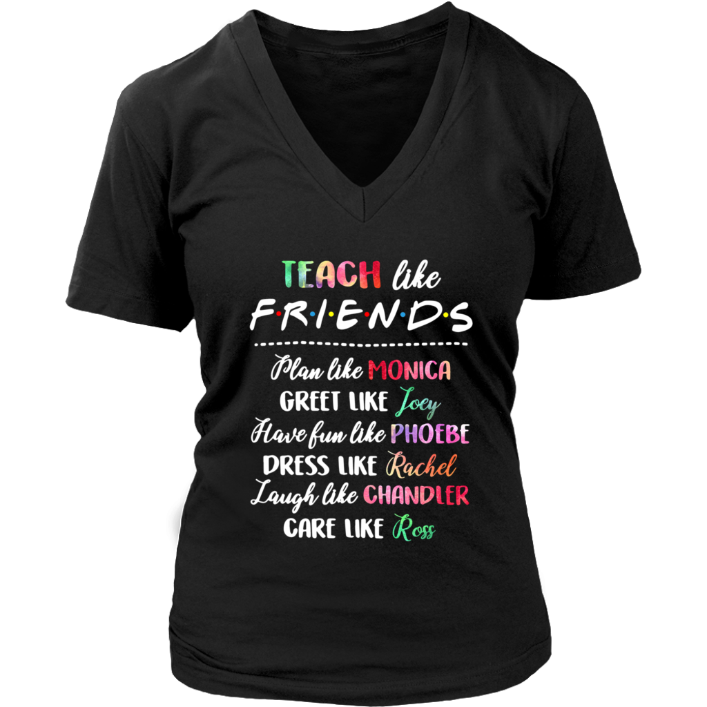 Teach like friends plan like Monica greet like Joey have fun like Phoebe shirt