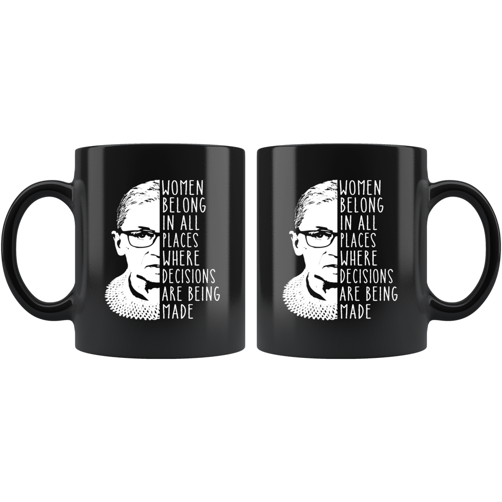 Ruth Bader Ginsburg RBG Women Belong in all places where decisions are being made mug