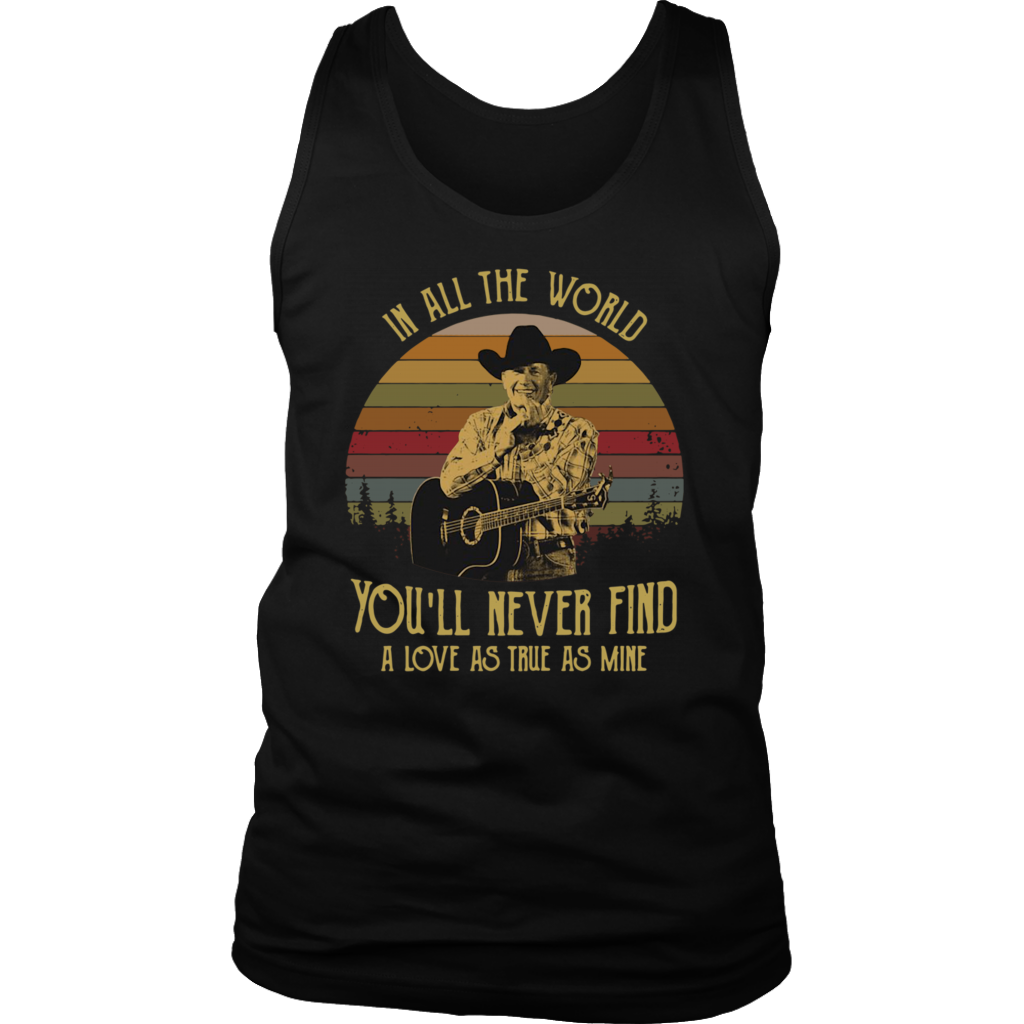 In all a world you never find a love as true as mine shirt retro vintage