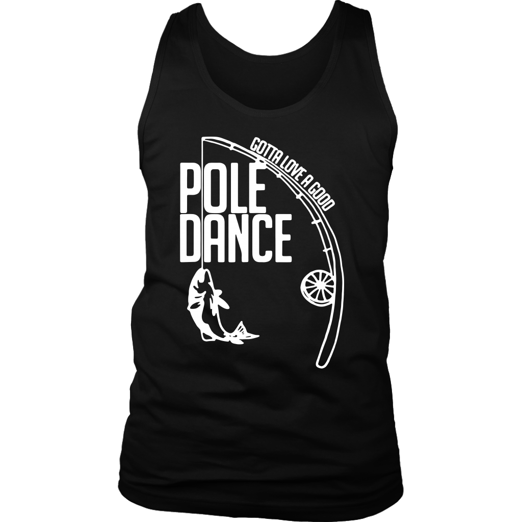 Gotta Love a Good Pole Dance Fishing shirt