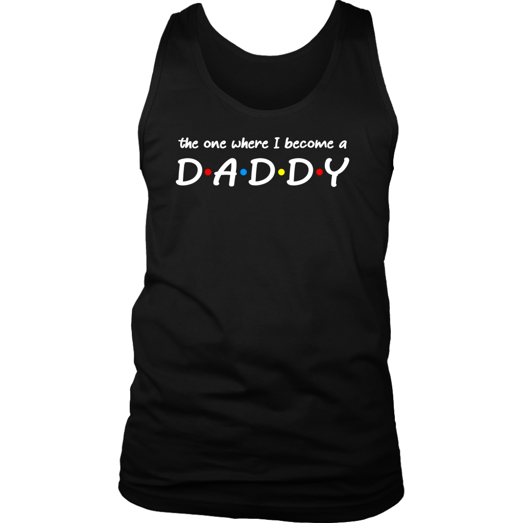 The one where I become a daddy dad father friends style shirts