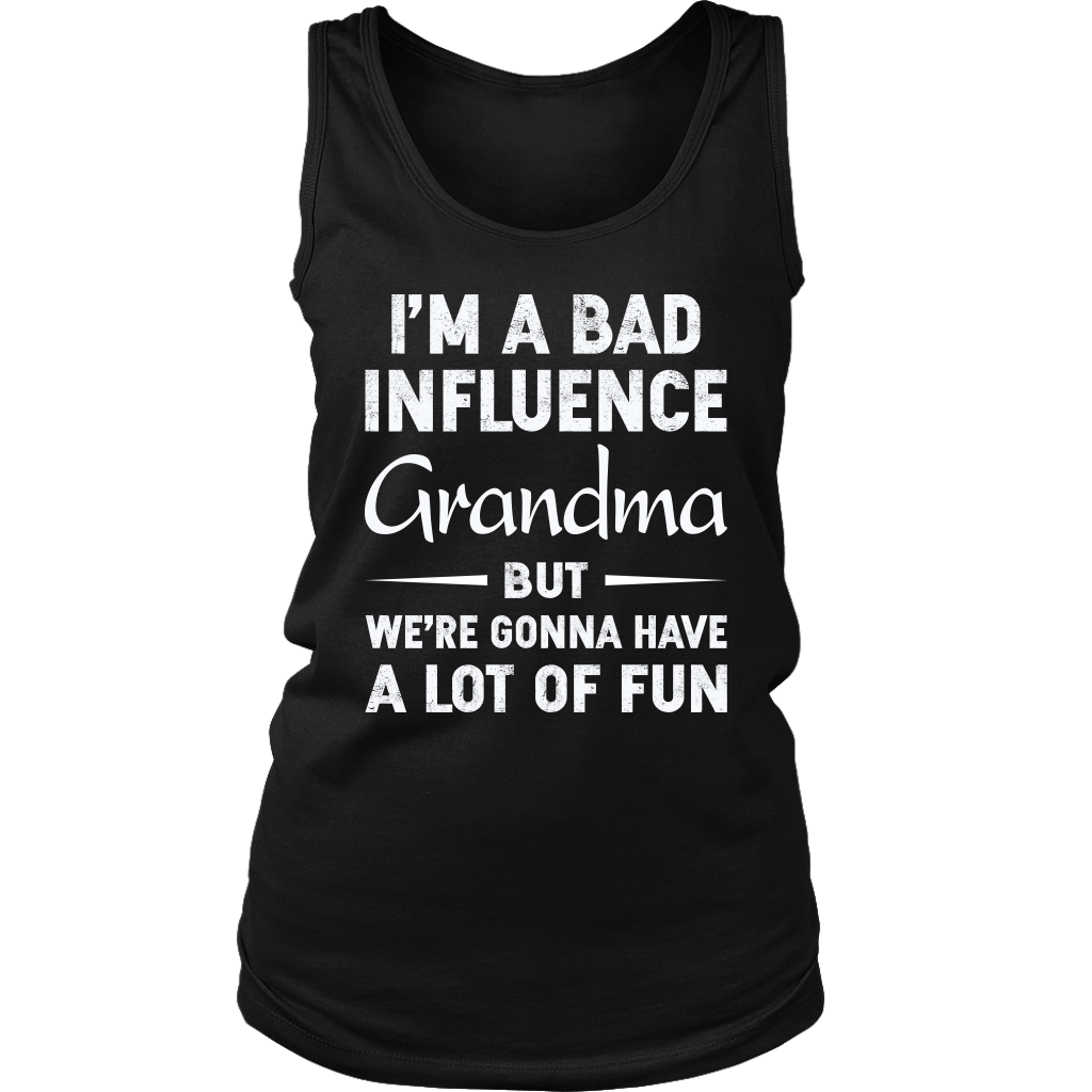 I'm a Bad Influence Grandma but We're Gonna Have A Lot Of Fun shirt