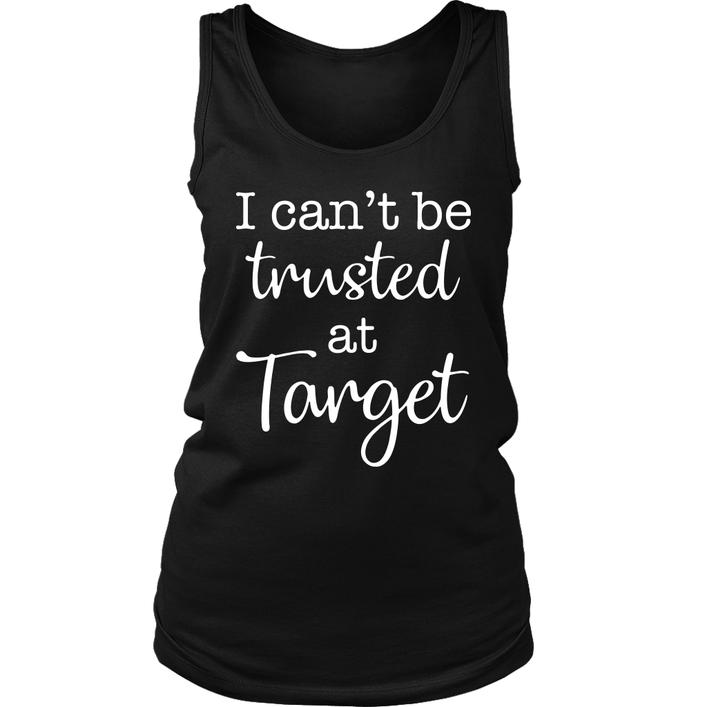 I Can't Be Trusted At Target T-Shirts
