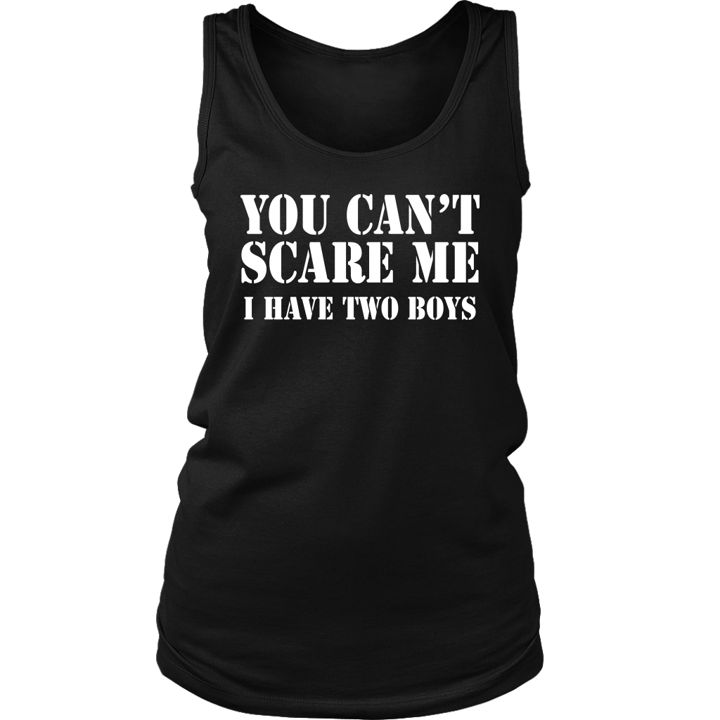 You Can't Scare Me I Have Two Boys shirt
