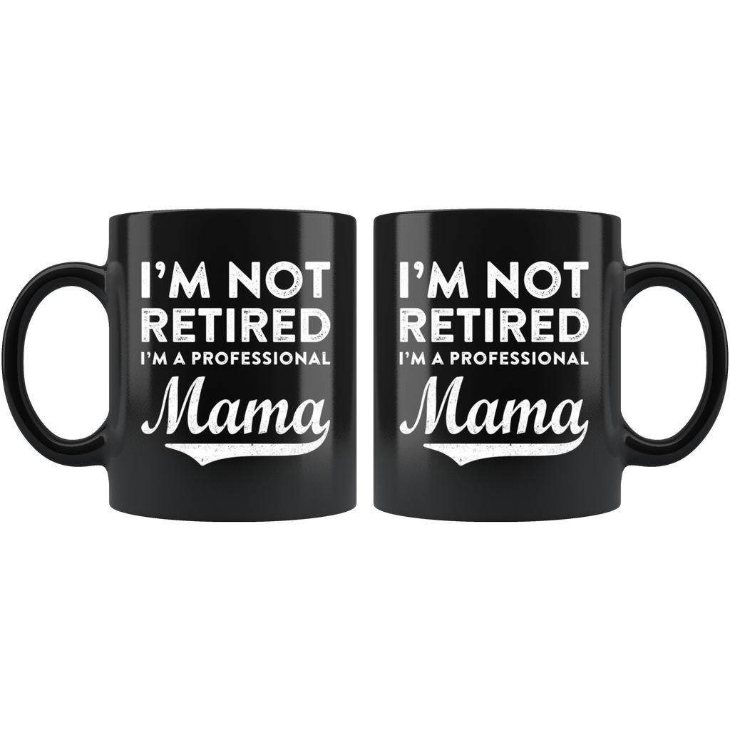 I'm Not Retired I'm A Professional Mama Mug Cup Coffee