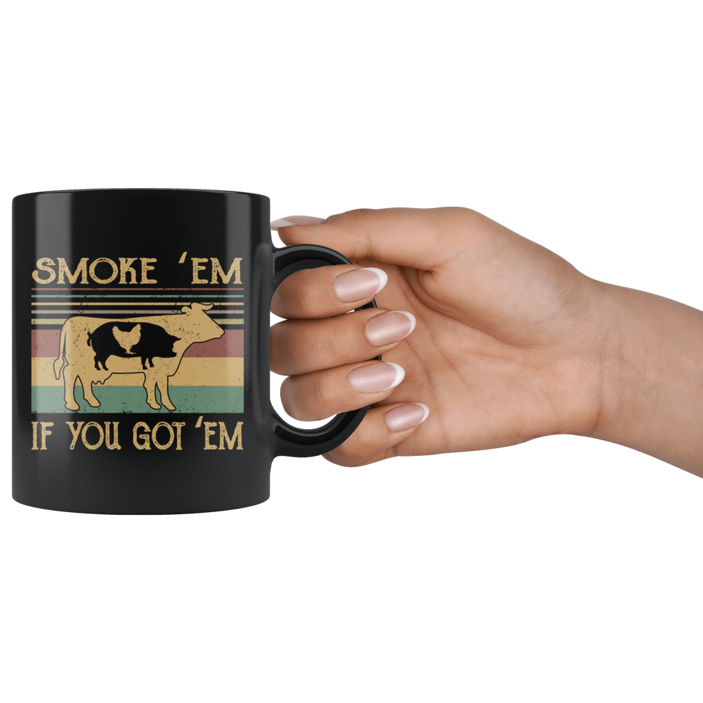 Smoke 'Em If you Got 'Em BBQ Grilling Smoking Mug Coffee Funny