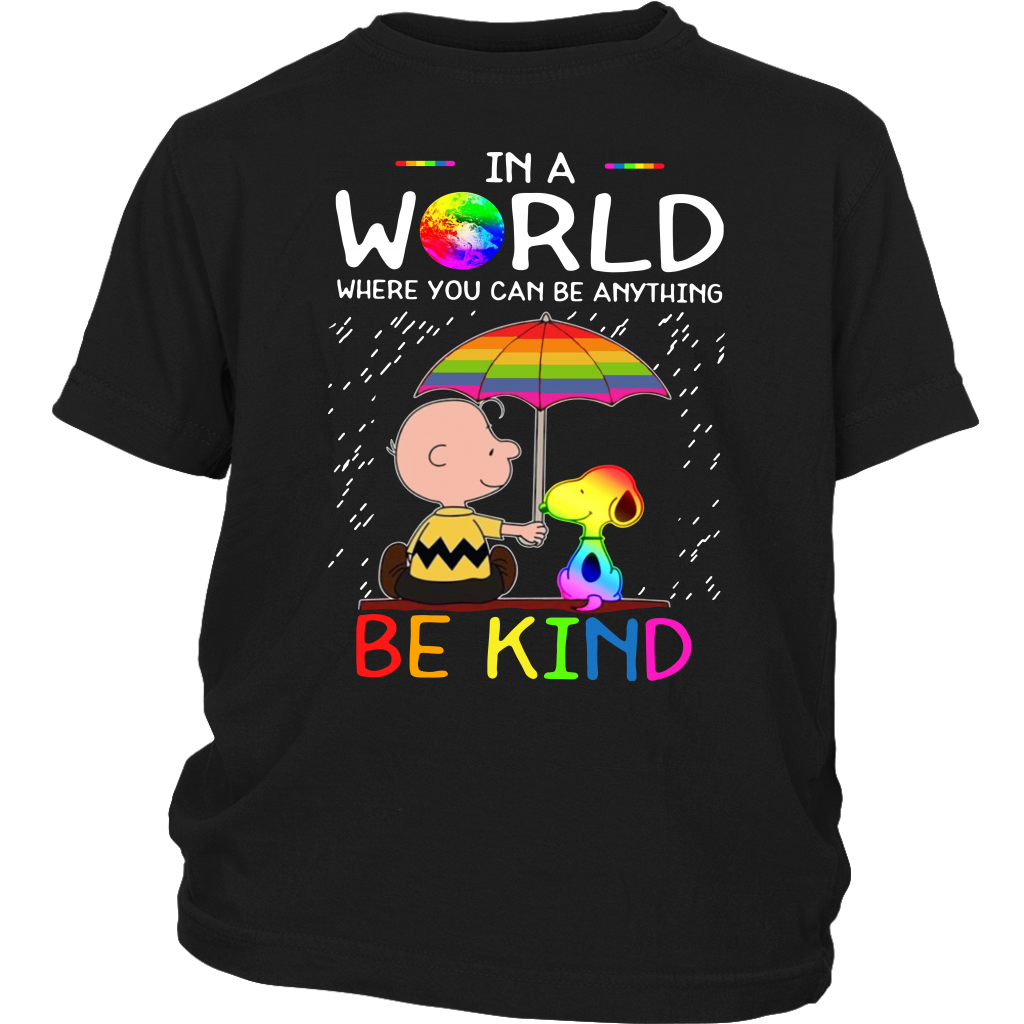 LGBT In a world where you can be anything be kind shirt